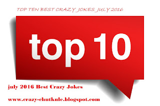 Top Ten Crazy Jokes July 2016, Crazy Chutkule
