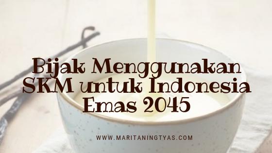 Bijak Menggunakan SKM untuk Indonesia Emas 2045