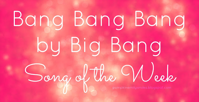 Bang Bang Bang by Big Bang Song of the Week