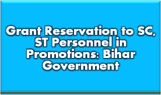 bihar-government-will-now-grant-reservation-in-promotions-to-sc-st-personnel