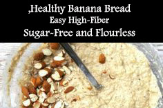 Healthy Banana Bread, Easy, High-Fiber, Sugar-Free and Flourless Recipes