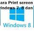 Cara Print screen pada windows 7, 8 dan 10 untuk mendapatkan Screenshot pada windows 7, 8 dan 10