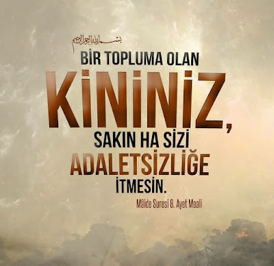 bir topluma olan kininiz, sakın ha sizi adaletsizliğe itmesin, adil olun, Kur'an, Kur'anı Kerim, Maide Suresi 8, adalet,