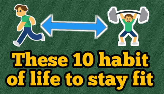 These 10 habit of life to stay fit