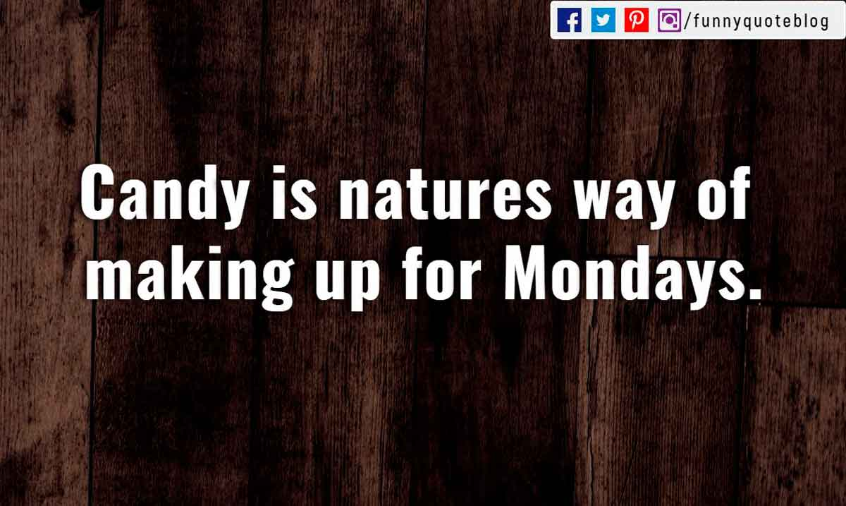 Candy is natures way of making up for Mondays.