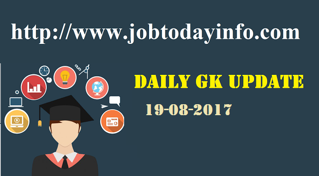 Daily GK Update 19th August 2017, Important Current Affairs