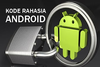 Kode Rahasia Android Yang Memiliki Berbagai Fungsi