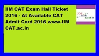 IIM CAT Exam Hall Ticket 2016 - At Available CAT Admit Card 2016 www.IIM CAT.ac.in
