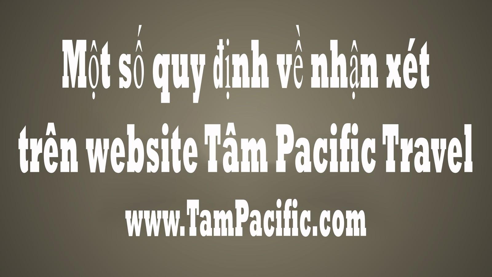Một số quy định về nhận xét trên website Tâm Pacific Travel