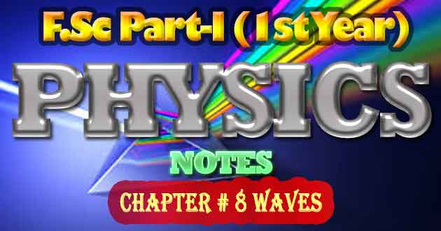 FSc Part-1 1st Year Physics Notes Chapter 8 Waves