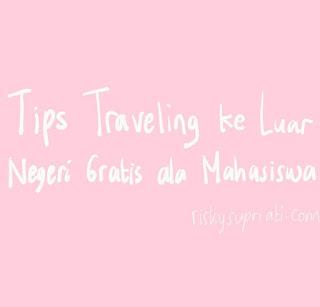 Tips Traveling ke Luar Negeri Gratis ala Mahasiswa