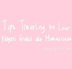 3 Tips Traveling ke Luar Negeri Gratis ala Mahasiswa