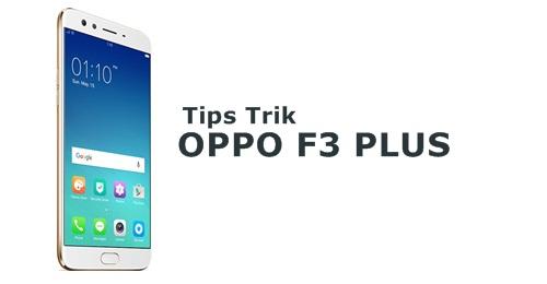 Tips Trik Cara Menggunakan Oppo F3 Plus
