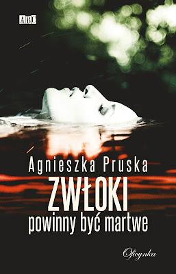 """""""Zwłoki powinny być martwe"""" Agnieszka Pruska [PATRONAT]"""