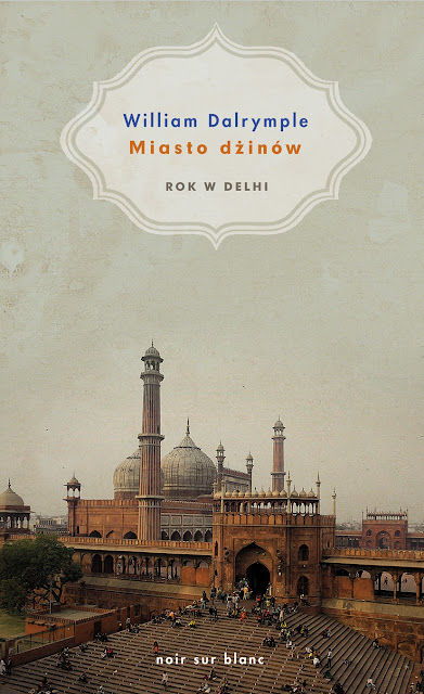 Miasto dżinów. Rok w Delhi - William Dalrymple