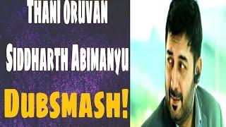 Thani Oruvan Sidharth Abhimanyu Dubsmash
