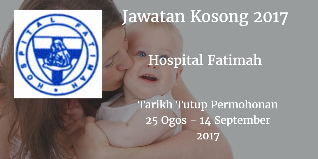 Jawatan Kosong Hospital Fatimah 25 Ogos - 14 September 2017