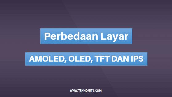 Perbedaan Layar AMOLED, OLED, TFT dan IPS