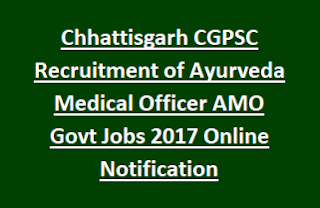 Chhattisgarh CGPSC Recruitment of Ayurveda Medical Officer AMO Govt Jobs 2017 Online Notification