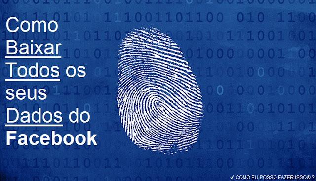 Facebook - Como Baixar Todos os seus Dados