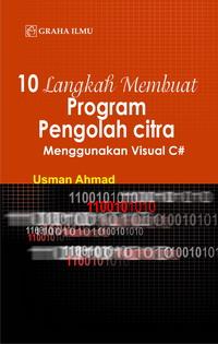 10 Langkah Membuat Program Pengolah Citra Menggunakan Visual C#