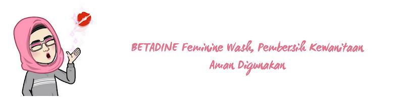 BETADINE Feminine Wash, Pembersih Kewanitaan Aman Digunakan