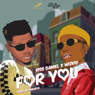 Kiss Daniel x Wizkid - For you (Prod. by Philkeys)
