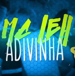Baixar Adivinha MC Leh Mp3 no Celular