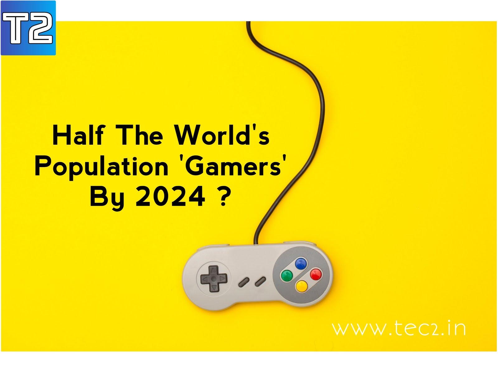 Half Population Gamers By 2024