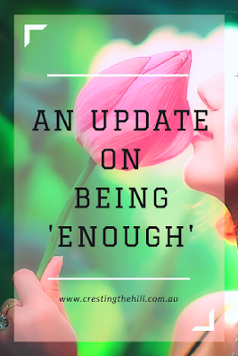 "an update on my word for 2017 ""Enough"" - am I enough or too much?"