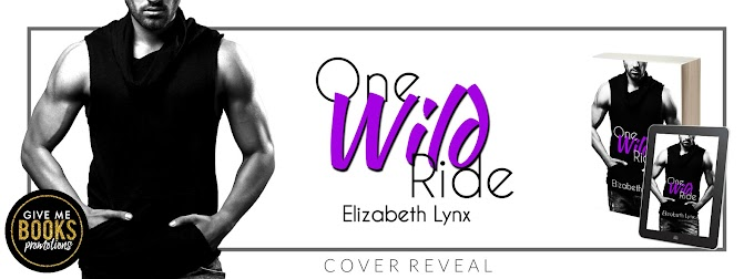 COVER REVEAL PACKET - One Wild Ride by Elizabeth Lynx