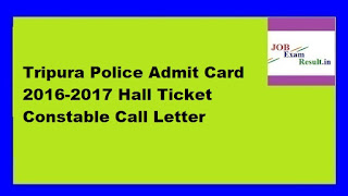 Tripura Police Admit Card 2016-2017 Hall Ticket Constable Call Letter