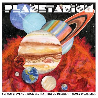 Sufjan Stevens, Bryce Dessner, Nico Muhly & James McAlister – Planetarium