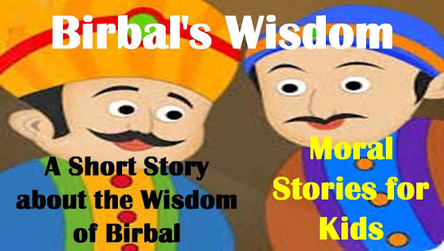 Birbals's wisdom - A Short Story about the Wisdom of Birbal - Moral Stories for Kids