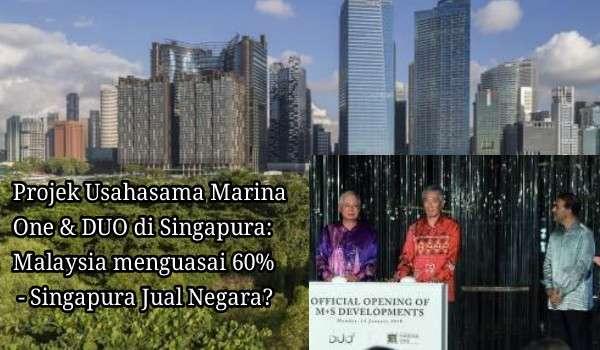 Projek Usahasama Marina One & DUO di Singapura: Malaysia menguasai 60% - Singapura Jual Negara?