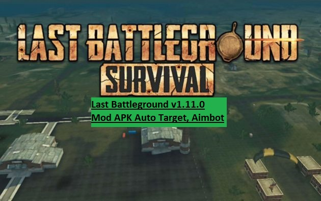 Last Battleground v1.11.0 Mod APK Auto Target, Aimbot