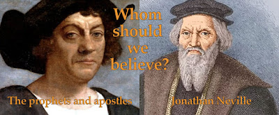 Jonathan Neville rejects the teachings of the prophets by teaching that John Cabot, not Christopher Columbus is the 'man among the Gentiles' in 1Nephi 13:12