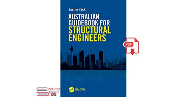 Australian Guidebook for Structural Engineers: A guide to structural engineering on a multidiscipline project by Lonnie Pack