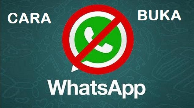 Begini Cara Buka Whatsapp yang tidak bisa dibuka atau diblokir