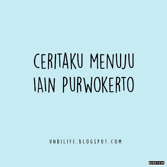 Ceritaku menuju IAIN Purwokerto