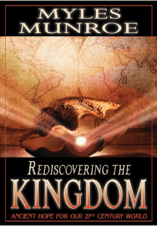 Rediscovering The Kingdom by Myles Munroe