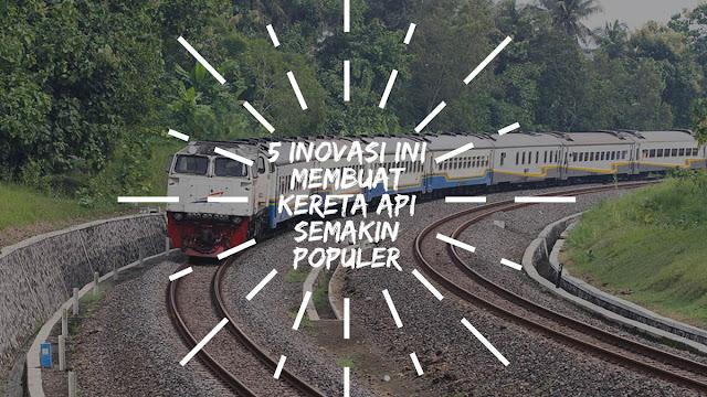 5 Inovasi ini Membuat Kereta Api semakin Populer di Kalangan Traveler