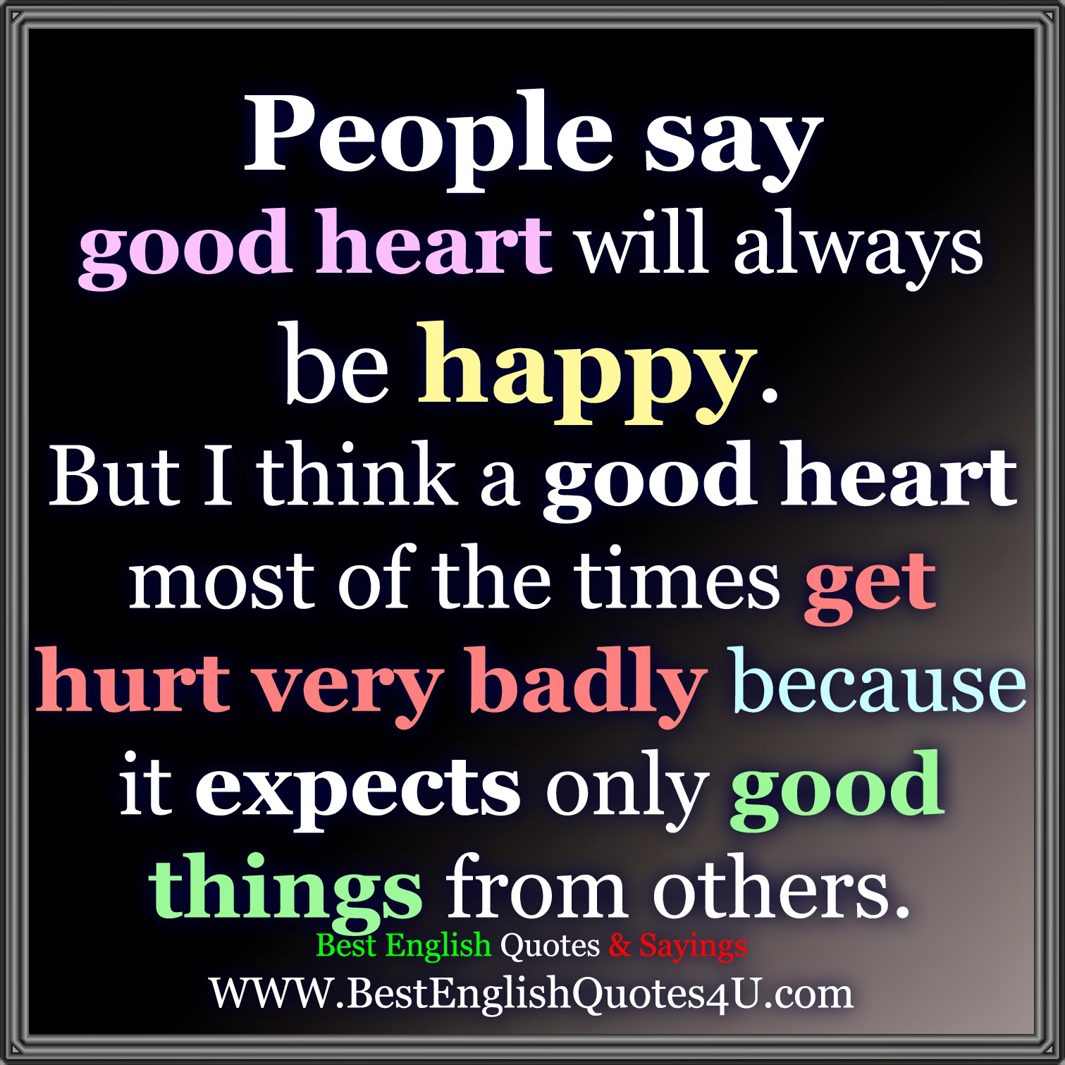 Good Heart Quotes: People Say Good Heart Will Always Be Happy...