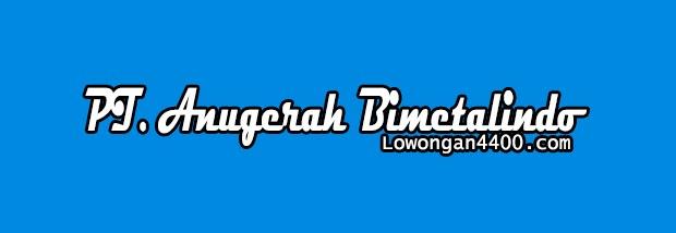 Lowongan Kerja PT. Anugerah Bimetalindo Bantar Gebang Bekasi