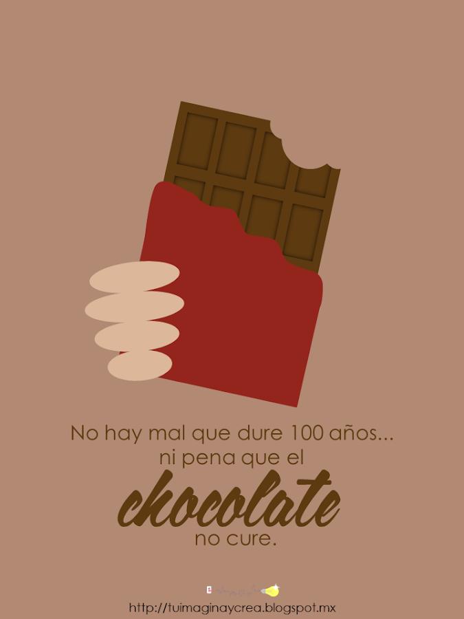No hay mal que dure 100 años ni pena que el chocolate no cure.