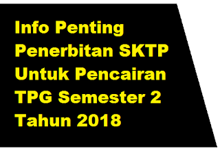 gambar Info Penting Penerbitan SKTP Untuk Pencairan TPG Semester 2 Tahun 2018