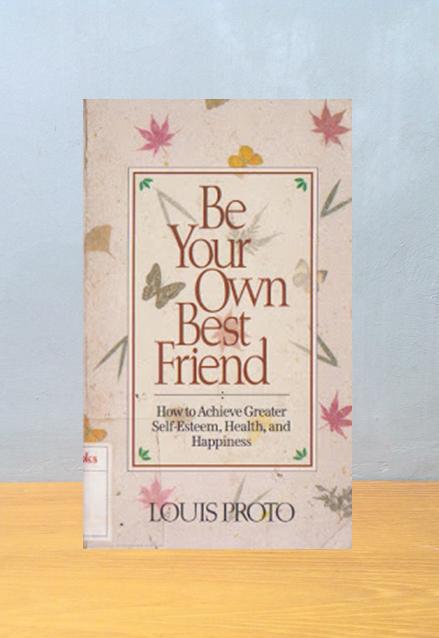 BE YOUR OWN BEST FRIEND, Louis Proto