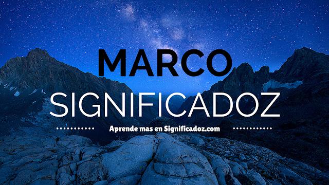 Significado y origen del Nombre Marco ¿Que Significa?