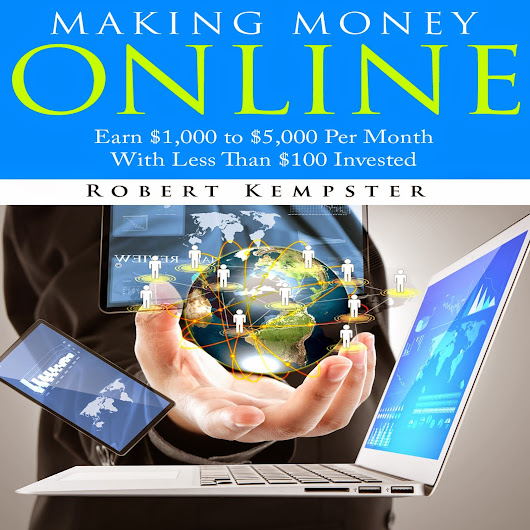 Robert Kempster, Author of Making Money Online: Earn $1,000 to $5,000 Per Month With Less Than $100 Invested