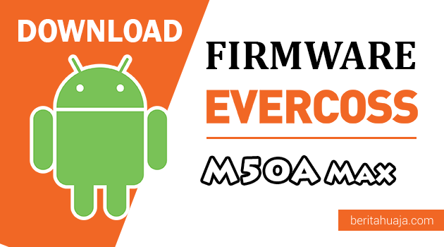 Download Firmware / Stock ROM Evercoss M50A Max All Version